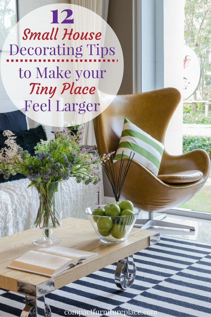 Try a few of these 12 Small house decorating tips and make your tiny place feel larger. A few simple changes can make a big difference!