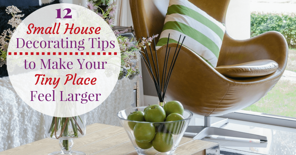 12 Small House Decorating Tips to Make your Tiny Place Feel Larger